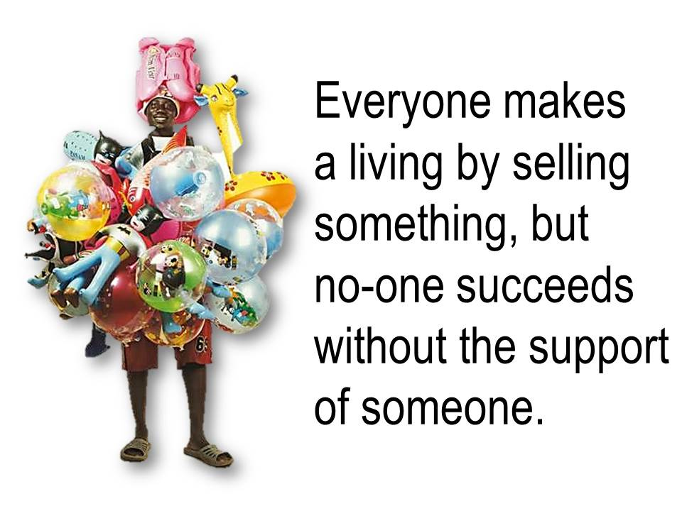 Everyone lives by selling something.